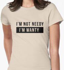 I'm not needy. I'm wanty T-Shirt