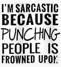 I'm sarcastic because punching people is frowned upon Poster