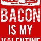 XOXO Bacon is my Valentine by electrovista
