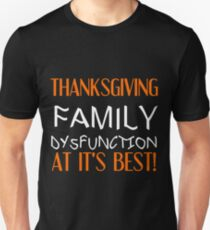 THANKSGIVING FAMILY DYSFUNCTION AT IT'S BEST T-Shirt