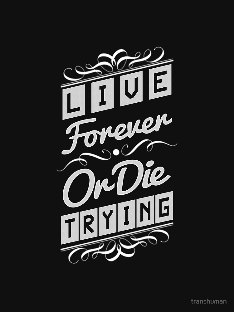 Live Forever or Die Trying (2) by transhuman
