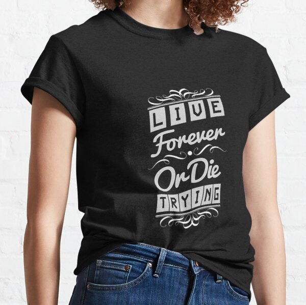Live Forever or Die Trying (2) Classic T-Shirt