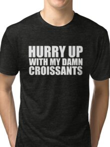 Hurry Up With My Damn Croissants - Kanye West Tri-blend T-Shirt