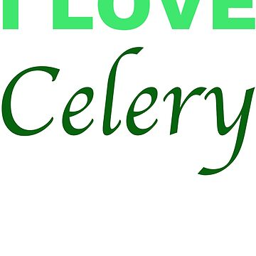 I Love Celery by RetroMerch