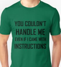 YOU COULDN'T HANDLE ME EVEN IF I CAME WITH INSTRUCTIONS Unisex T-Shirt