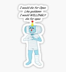 i would die for opeo shirt Sticker