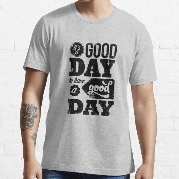 It's a Good Day to Have a Good Day (Black) Essential T-Shirt