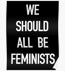 We Should All Be Feminists! White on Black Poster