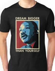 Dream Bigger Than Yourself - I Have a Dream Unisex T-Shirt