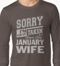 Sorry I'm already taken by a super sexy January Wife shirt T-Shirt