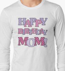 Happy Birthday Mom Long Sleeve T Shirt