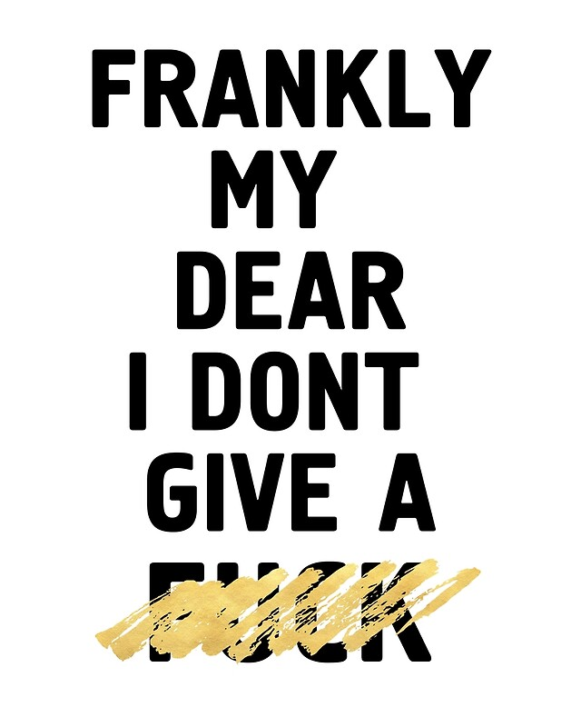 FRANKLY MY DEAR I DONT GIVE A FUCK   Life Quote By DeificusArt