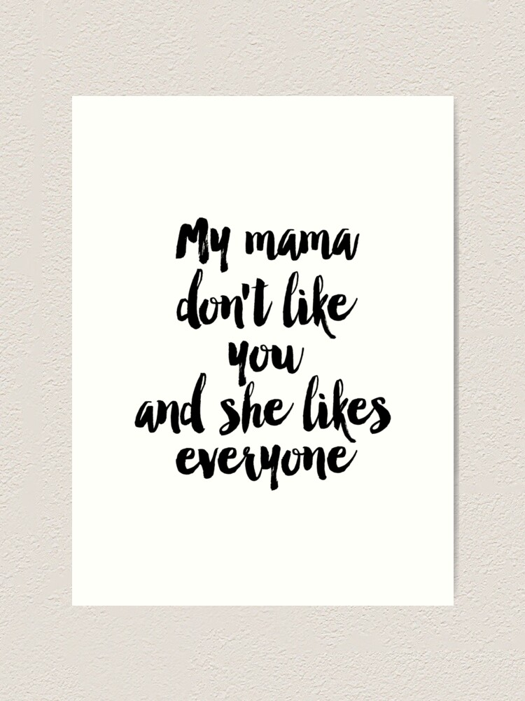 Alternate view of quote, song lyric art, Printable art, My mama don't like you but she likes everyone, lyrics, printable quotes, song quotes Art Print