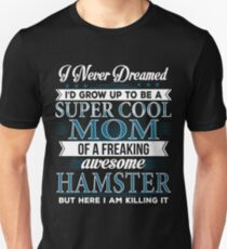 Super Cool Mom Of A Freaking Awesome Hamster  Unisex T-Shirt