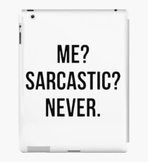 Me? Sarcastic?  iPad Case/Skin