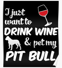 DRINK WINE AND PET MY PIT BULL Poster
