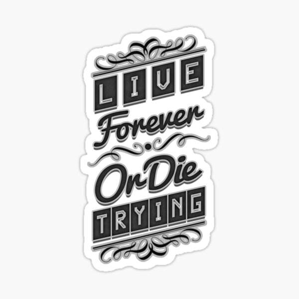 Live Forever or Die Trying (2) BLACK Sticker