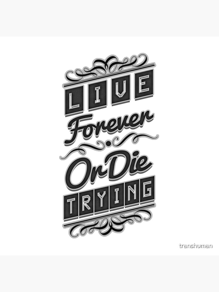 Live Forever or Die Trying (2) BLACK by transhuman