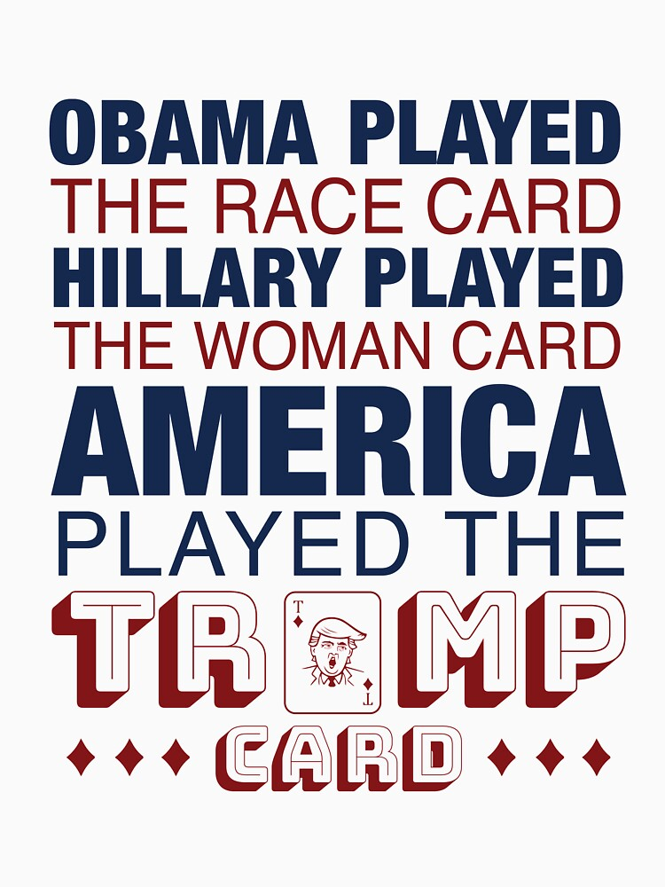 Obama Played the Race Card, Hillary Played the Woman Card, America ...
