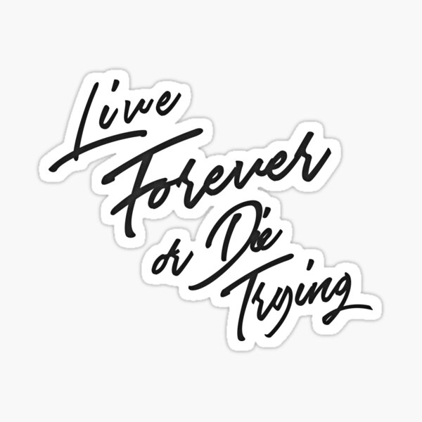 Live Forever or Die Trying 3 Sticker