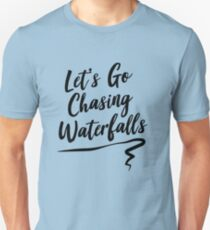 Let's go chasing waterfalls Unisex T-Shirt