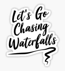 Let's go chasing waterfalls Sticker