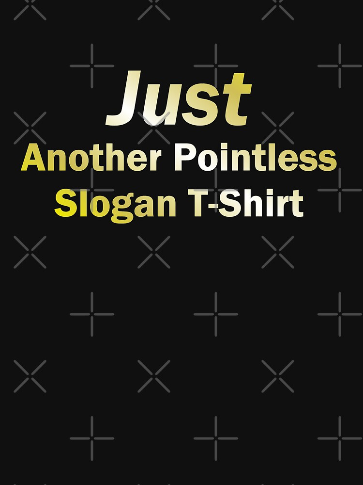 'Just Another Pointless Slogan T-Shirt' by pauljamesfarr