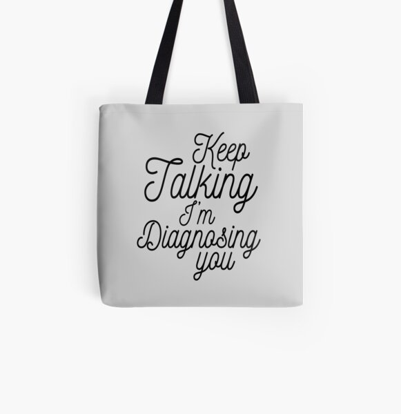 Keep talking I'm diagnosing you All Over Print Tote Bag