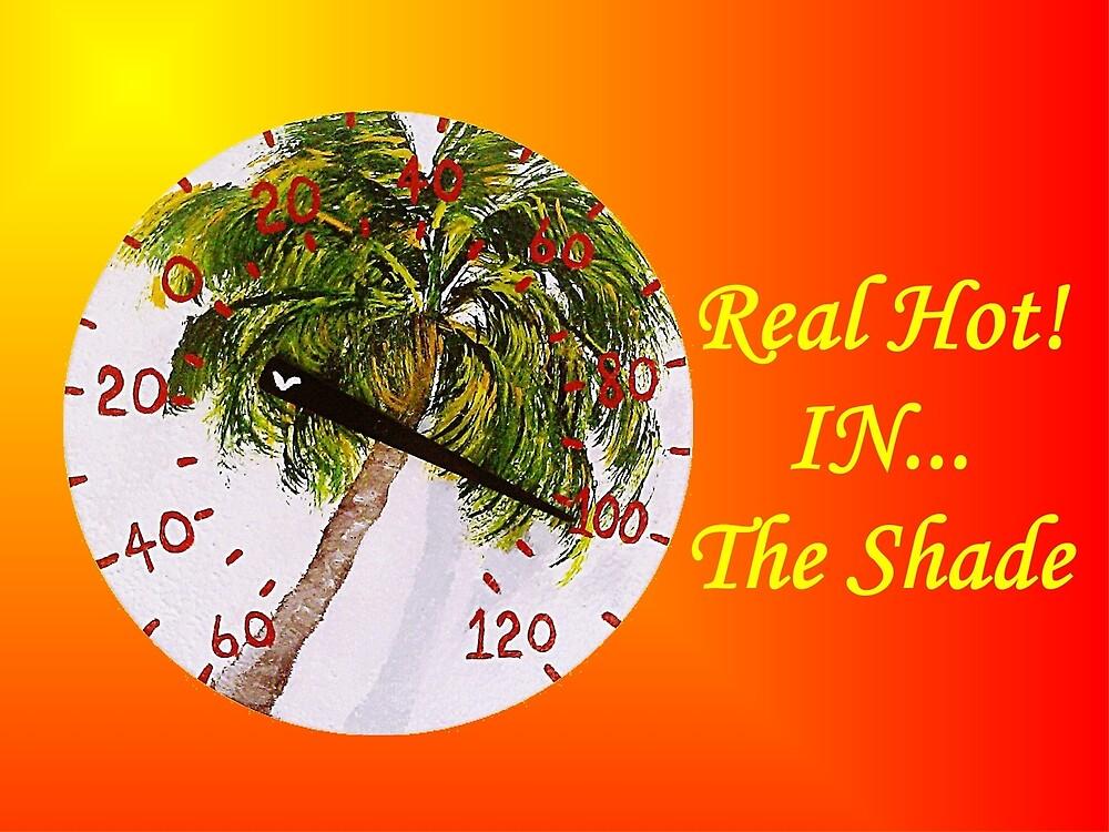 Real Hot!__In__The Shade! by WhiteDove Studio kj gordon