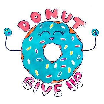 Donut give up by JustStephanie