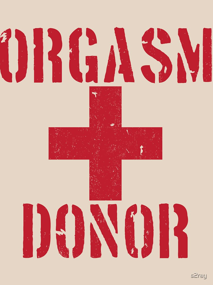 Orgasm Donor | Unisex T-Shirt