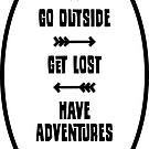 Go Outside - Get Lost - Have Adventures (black text) by cascadianhiker