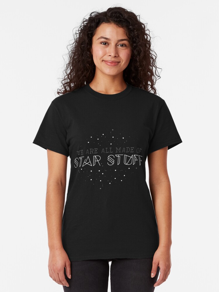 Alternate view of We are all made of star stuff  Classic T-Shirt