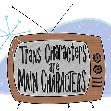 Trans Characters are Main Characters by neutralghost
