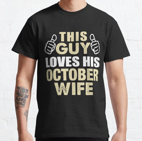 THIS GUY LOVES HIS OCTOBER WIFE Classic T-Shirt