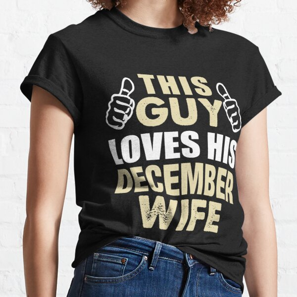THIS GUY LOVES HIS DECEMBER WIFE Classic T-Shirt