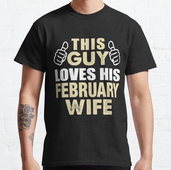 THIS GUY LOVES HIS FEBRUARY WIFE Classic T-Shirt