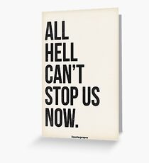 All Hell Cant Stop Us Now Greeting Card