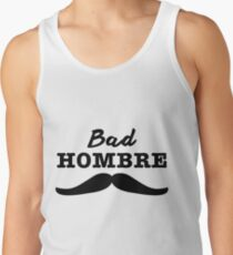 Bad Hombre - Trump Presidential Election 2016 Funny Quote Tank Top