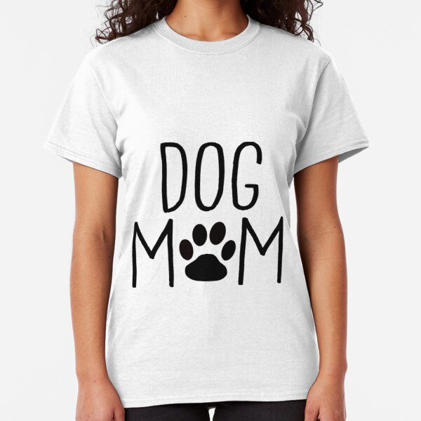 Dog Mom - Custom Design for Dog Owners Classic T-Shirt