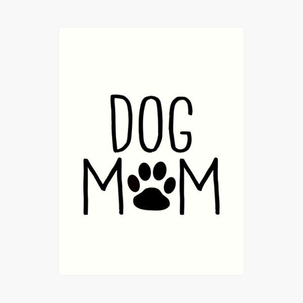 Dog Mom - Custom Design for Dog Owners Art Print