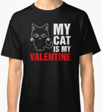 My Cat Is My Valentine Classic T-Shirt