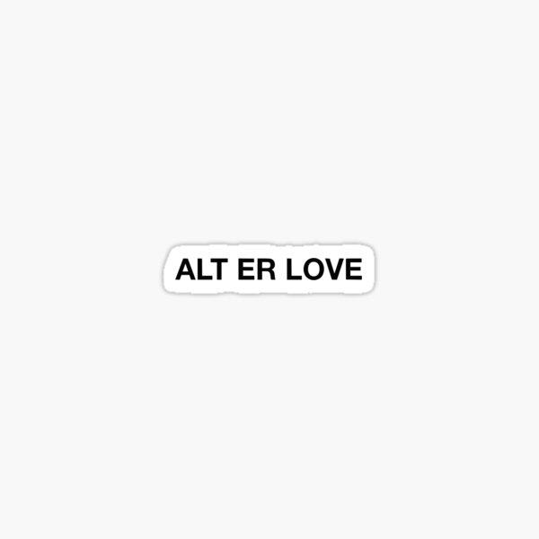 ALT ER LOVE Sticker