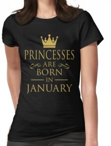 PRINCESSES ARE BORN IN JANUARY Womens Fitted T-Shirt