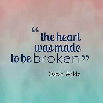 The Heart was made to Be Broken Quote by Imxgen090