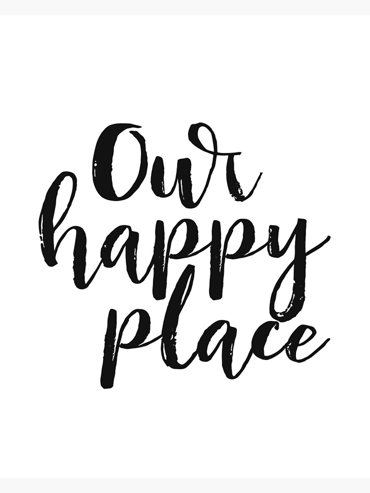 Kitchen Decor Printable Quote Our Happy Place Wall Art Love Black And White Large Poster Greeting Card By Nathanmoore Redbubble