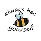 Always Bee Yourself  by CharlieeJ