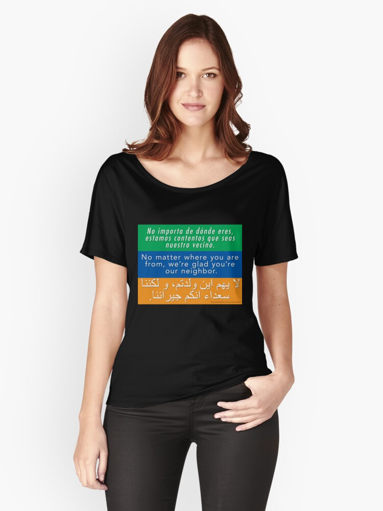 'Welcome Your Neighbors - Spanish, English, Arabic' Women's Relaxed Fit  T-Shirt by Welcomeneighbor