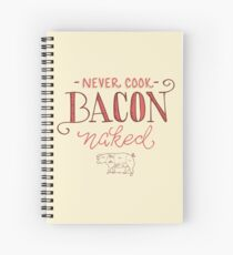 Never Cook Bacon Naked Spiral Notebook