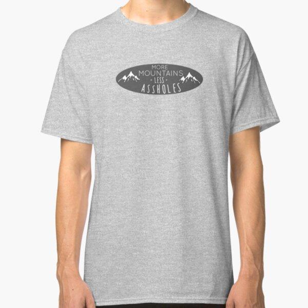 More mountains less assholes Classic T-Shirt